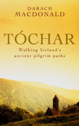 Tochar: Walking Ireland's ancient pilgrim paths: MacDonald, Darach