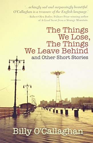 The Things We Lose, The Things We Leave Behind: and Other Short Stories: Billy O'Callaghan