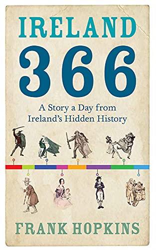 9781848402935: Ireland 366: A Story a Day From Ireland' Hidden History