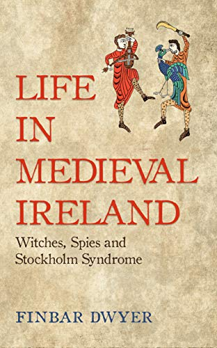 9781848407404: Life in Medieval Ireland: Witches, Spies and Stockholm Syndrome