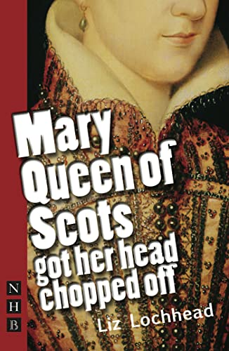9781848420281: Mary Queen of Scots Got Her Head Chopped Off (Nick Hern Books)