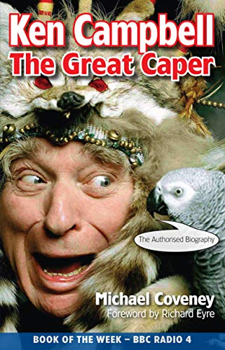 9781848420762: Ken Campbell: The Great Caper: The Authorised Biography