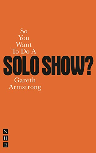 So You Want To Do A Solo Show? (So You Want to Be A.) (1848420846) by Gareth Armstrong