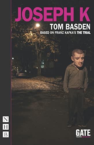Joseph K (Nick Hern Books): Basden, Tom; Kafka, Franz