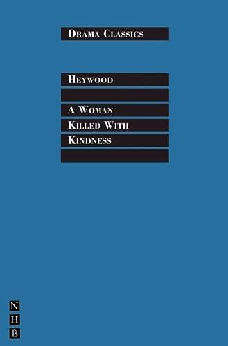 9781848421868: A Woman Killed with Kindness (Drama Classics)