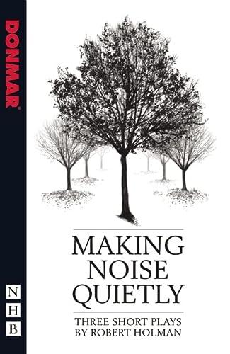 Making Noise Quietly (Paperback): Robert Holman