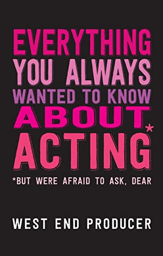 9781848423473: Everything You Always Wanted to Know About Acting: (*But Were Afraid To Ask, Dear)
