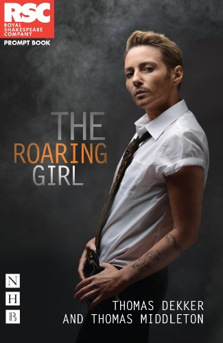 The Roaring Girl (RSC Roaring Girls Season) (Rsc Prompt Book): Thomas Dekker; Thomas Middleton