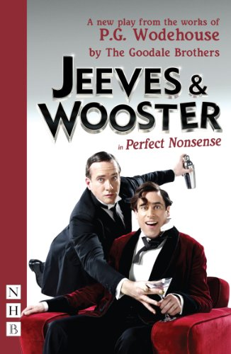 Jeeves and Wooster in 'Perfect Nonsense': The Goodale Brothers; Wodehouse, P. G.