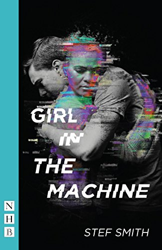 9781848426689: Girl in the Machine (NHB Modern Plays) (Traverse Theatre)