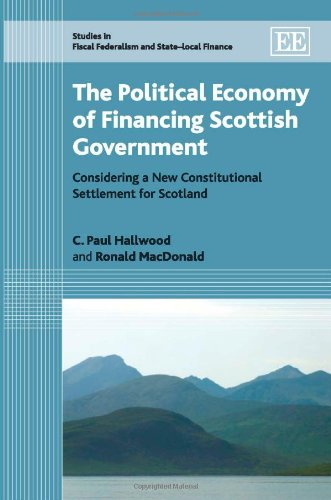 The Political Economy Of Financing Scottish Government: Considering A New Constitutional Settlement...