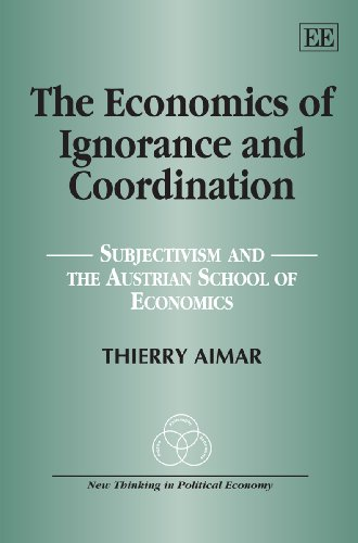 The Economics Of Ignorance And Coordination: Subjectivism And The Austrian School Of Economics (New...