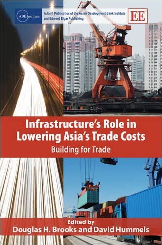 Infrastructure's Role in Lowering Asia's Trade Costs: Building for Trade: Douglas H. ...