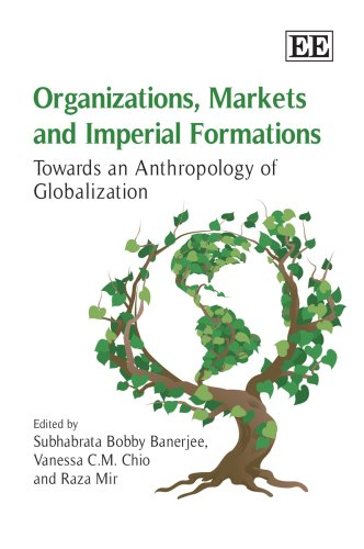 Organizations, Markets and Imperial Formations: Towards an Anthropology of Globalization (Hardback)
