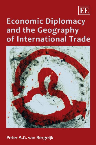 Economic Diplomacy and the Geography of International Trade.: Bergijk, Peter A. G. van