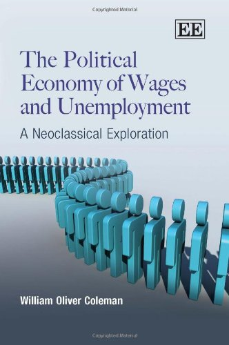The Political Economy of Wages and Unemployment: A Neoclassical Exploration: Coleman, William ...