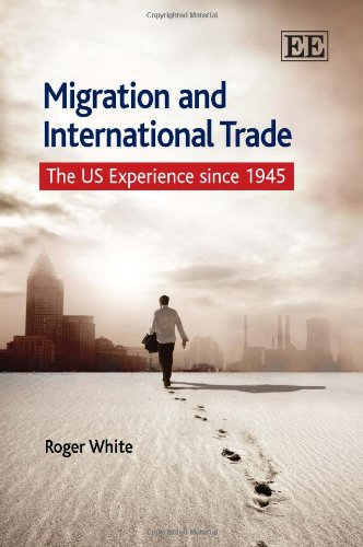 Migration and International Trade: The Us Experience Since 1945 (9781848446960) by Roger White
