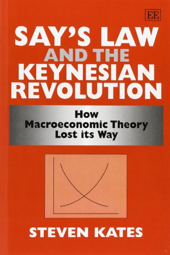9781848448261: Says Law and the Keynesian Revolution: How Macroeconomic Theory Lost its Way