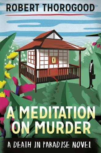 A MEDITATION ON MURDER - A DEATH IN PARADISE NOVEL - SIGNED FIRST EDITION FIRST PRINTING.