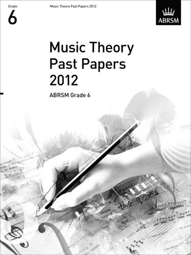 Music Theory Past Papers 2012, ABRSM Grade 6 (Theory of Music Exam papers & answers (ABRSM)): ...