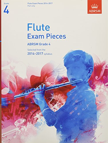 9781848494954: Flute Exam Pieces 2014-2017, Grade 4 Part: Selected from the 2014-2017 Syllabus (ABRSM Exam Pieces)