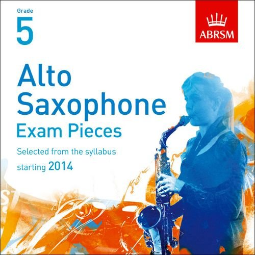 9781848495937: Alto Saxophone Exam Pieces 2014 CD, Abrsm Grade 5: Selected from the Syllabus Starting 2014 (ABRSM Exam Pieces)