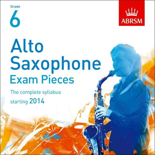 9781848495944: Alto Saxophone Exam Pieces 2014 2 CDs, Abrsm Grade 6: The Complete Syllabus Starting 2014