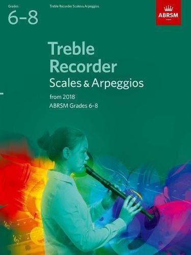 9781848499133: Treble Recorder Scales & Arpeggios, ABRSM Grades 6-8: from 2018 (ABRSM Scales & Arpeggios)