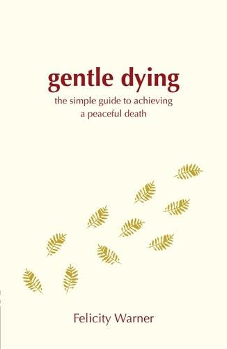 9781848500051: Gentle Dying, A: The Simple Guide To Achieving A Peaceful Death