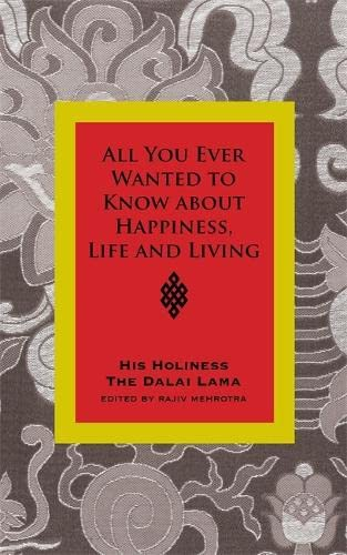 9781848500259: All You Ever Wanted To Know From His Holiness The Dalai Lama On Happiness, Life, Living And Much More: Conversations With Rajiv Mehrotra