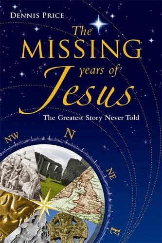 The Missing Years of Jesus: The Greatest Story Never Told: Price, Dennis