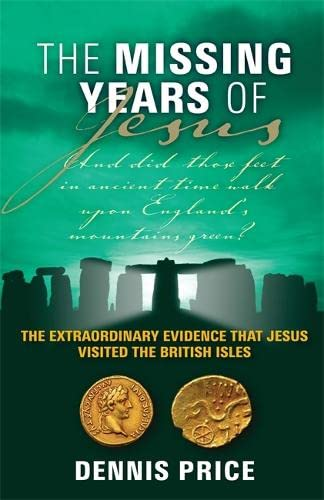 The Missing Years Of Jesus: The Extraordinary Evidence that Jesus Visited the British Isles: Price,...