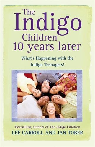 The Indigo Children 10 Years Later: What's Happening with the Indigo Teenagers!: Carroll, Lee;...