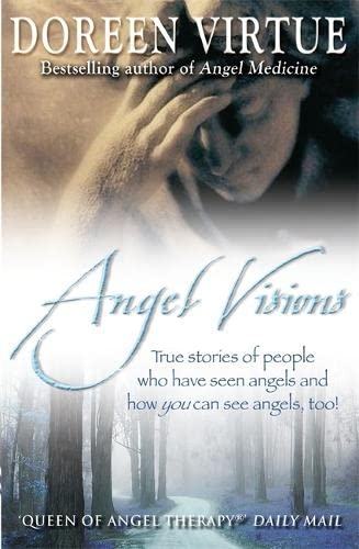 Angel Visions: True Stories of People Who Have Seen Angels and How You Can See Angels Too!: Virtue,...