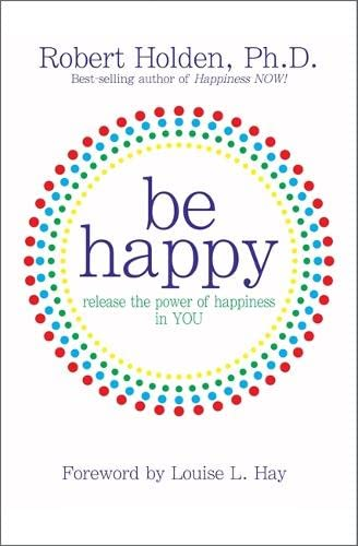 Be Happy: Release the Power of Happiness in You: Holden, Robert