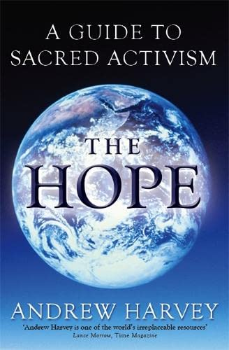 The Hope: A Guide to Sacred Activism: Harvey, Andrew