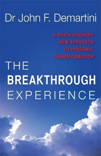 The Breakthrough Experience: A Revolutionary New Approach to Personal Transformation: Demartini, ...