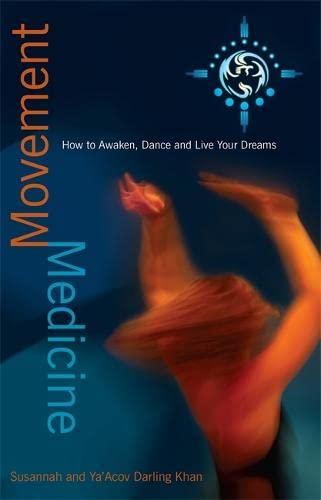 9781848501447: Movement Medicine: How To Awaken, Dance And Live Your Dreams