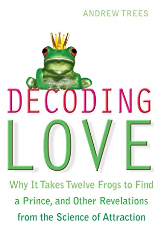 9781848501805: Decoding Love: Why It Takes Twelve Frogs to Find a Prince and Other Revelations from the Science of Attraction. Andrew Trees