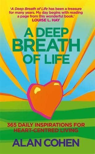 A Deep Breath of Life: 365 Daily Inspirations for Heart-Centred Living: Cohen, Alan