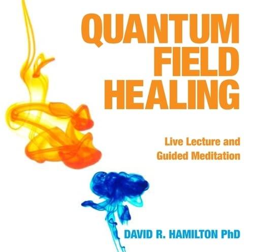Quantum Field Healing (1848502281) by David Hamilton