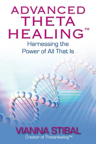 Advanced Theta Healing: Harnessing the Power of All That Is: Stibal, Vianna
