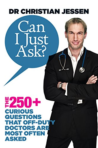 Can I Just Ask?: The 250+ Curious Questions that Off-Duty Doctors Are Most Often Asked: Jessen, Dr ...