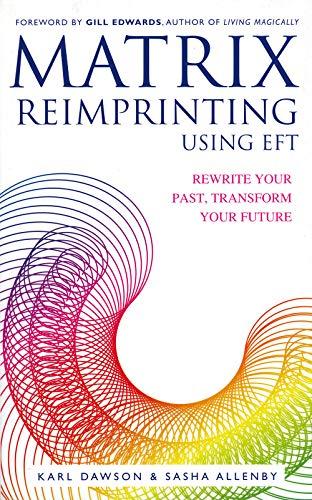 9781848502499: Matrix Reimprinting using EFT: Rewrite Your Past, Transform Your Future
