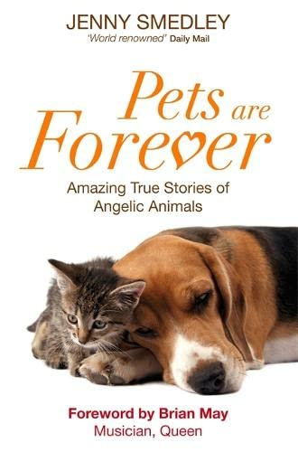 Pets Are Forever: Amazing True Stories of Angelic Animals: Smedley, Jenny