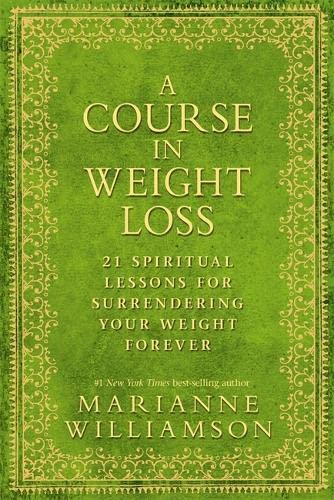 9781848503243: Course in Weight Loss: 21 Spiritual Lessons for Surrendering Your Weight Forever