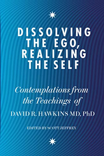 9781848504202: Dissolving the Ego, Realizing the Self: Contemplations from the Teachings of Dr David R. Hawkins MD, PhD