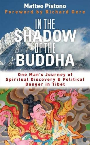 9781848504219: In the Shadow of the Buddha: One Man's Journey of Spiritual Discovery & Political Danger in Tibet