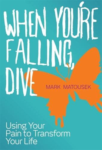 When You're Falling, Dive: Using Your Pain to Transform Your Life (1848504926) by Mark Matousek