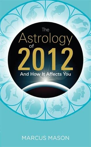 9781848504981: The Astrology of 2012 and How It Affects You